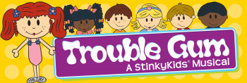 TROUBLE GUM, A StinkyKids® Musical