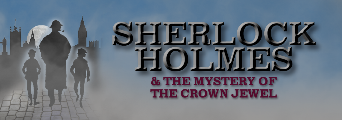 Sherlock Holmes And The Mystery Of The Crown Jewel Theatrical