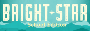 Bright Star School Edition Stage Musical