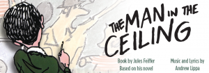 Banner Image for Man in the Ceiling crediting Jules Feiffer and Andrew Lippa